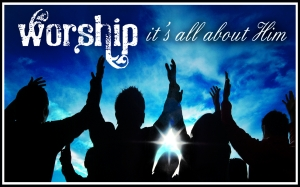 Worship - It's all about Him